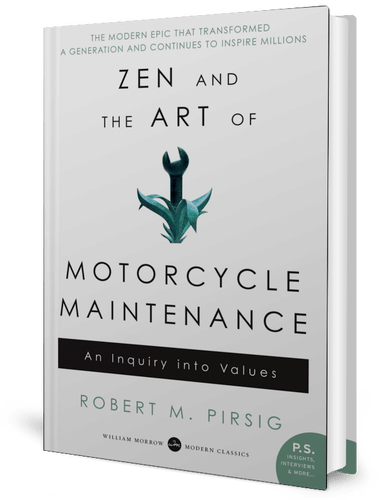 Zen and the Art of Motorcycle Maintenance: An Inquiry Into Values by Robert M. Pirsig​