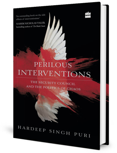 Perilous Interventions: The Security Council and the Politics of Chaos by Hardeep Singh Puri