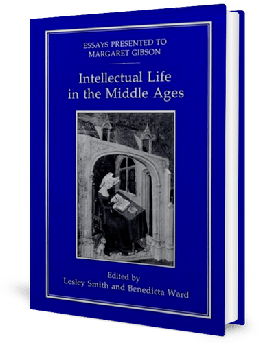 Intellectual Life in the Middle Ages: Essays Presented to Margaret Gibson by Lesley M. Smith