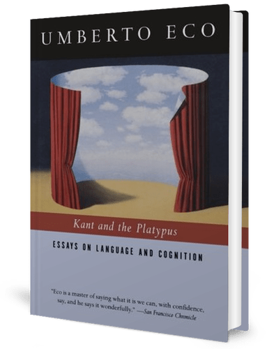 Kant and the Platypus: Essays on Language and Cognition by Umberto Eco