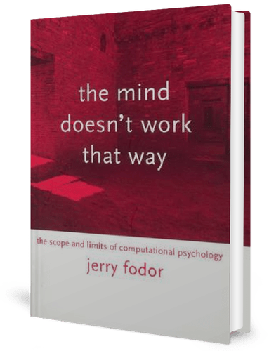 The Mind Doesn't Work That Way: The Scope and Limits of Computational Psychology: Jerry A. Fodor: book cover