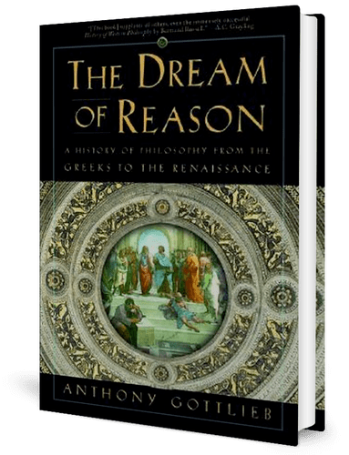 The Dream of Reason: A History of Philosophy from the Greeks to the Renaissance by Anthony Gottlieb