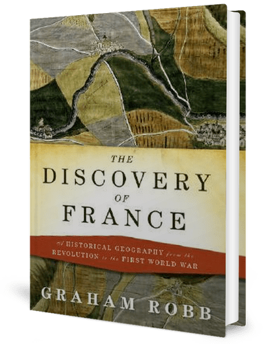 The Discovery of France: A Historical Geography from the Revolution to the First World War by Graham Robb