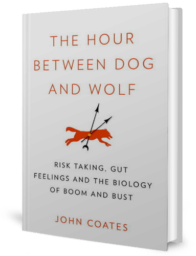 The Hour Between Dog and Wolf: Risk Taking, Gut Feelings and the Biology of Boom and Bust: John Coates: book cover