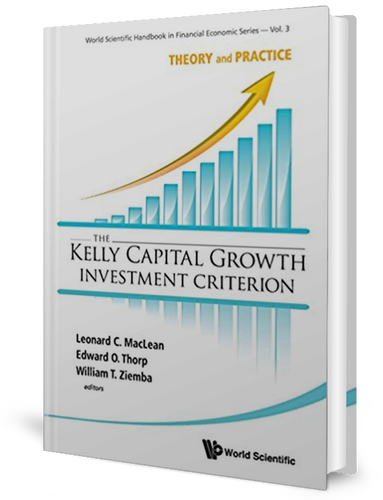 The Kelly Capital Growth Investment Criterion: Theory and Practice by Leonard C. Maclean