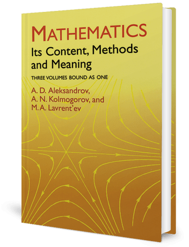 Mathematics: Its Content, Methods and Meaning by A.D. Aleksandrov