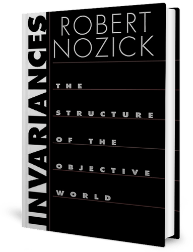 Invariances: The Structure of the Objective World: Robert Nozick: book cover