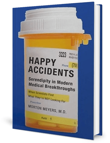 Happy Accidents: Serendipity in Modern Medical Breakthroughs: Morton A. Meyers: book cover