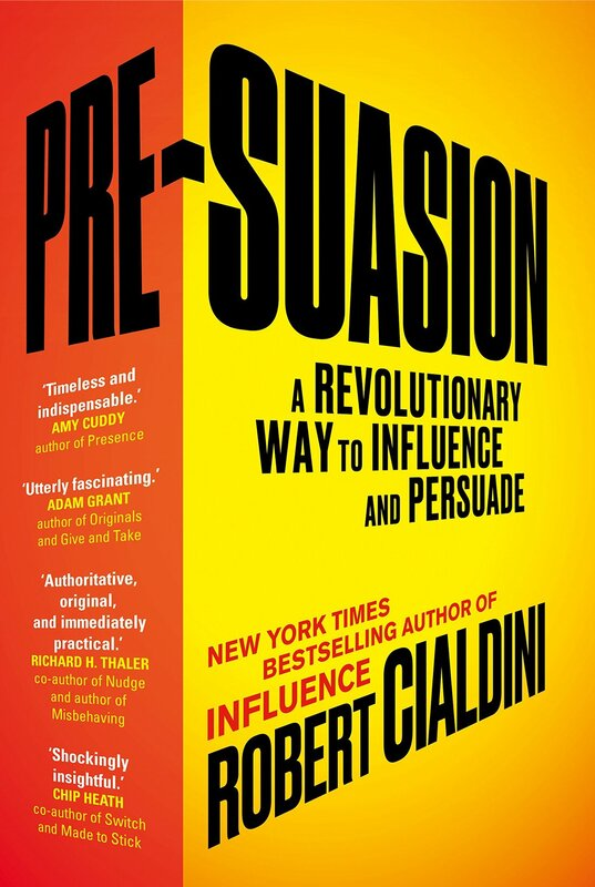 ​PRE-SUASION: A REVOLUTIONARY WAY TO INFLUENCE AND PERSUADE BY ROBERT CIALDINI PH.D.